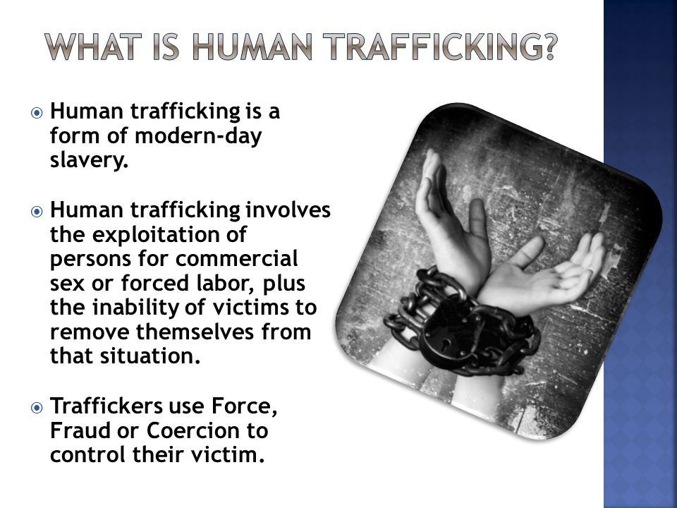  Human trafficking is a form of modern-day slavery.