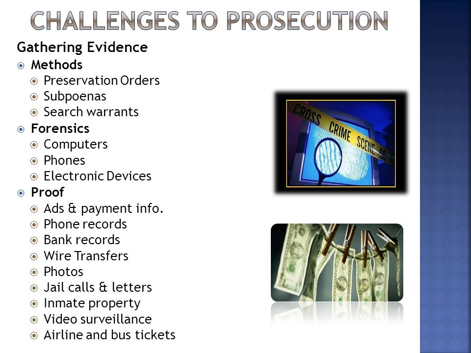Gathering Evidence  Methods  Preservation Orders  Subpoenas  Search warrants  Forensics  Computers  Phones  Electronic Devices  Proof  Ads & payment info.