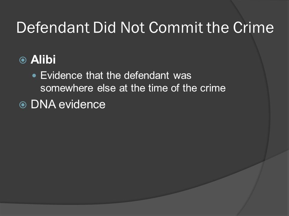 Defendant Did Not Commit the Crime  Alibi Evidence that the defendant was somewhere else at the time of the crime  DNA evidence