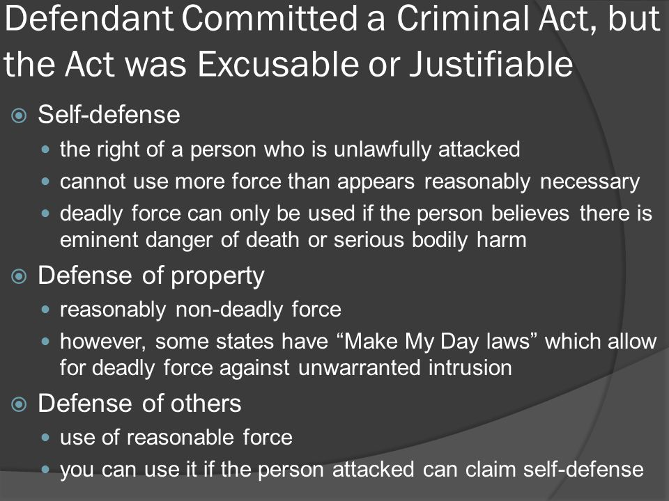 Defendant Committed a Criminal Act, but the Act was Excusable or Justifiable  Self-defense the right of a person who is unlawfully attacked cannot us
