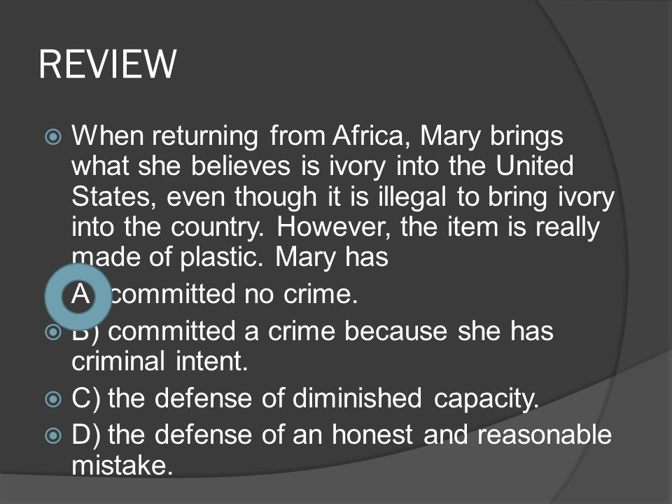 REVIEW  When returning from Africa, Mary brings what she believes is ivory into the United States, even though it is illegal to bring ivory into the