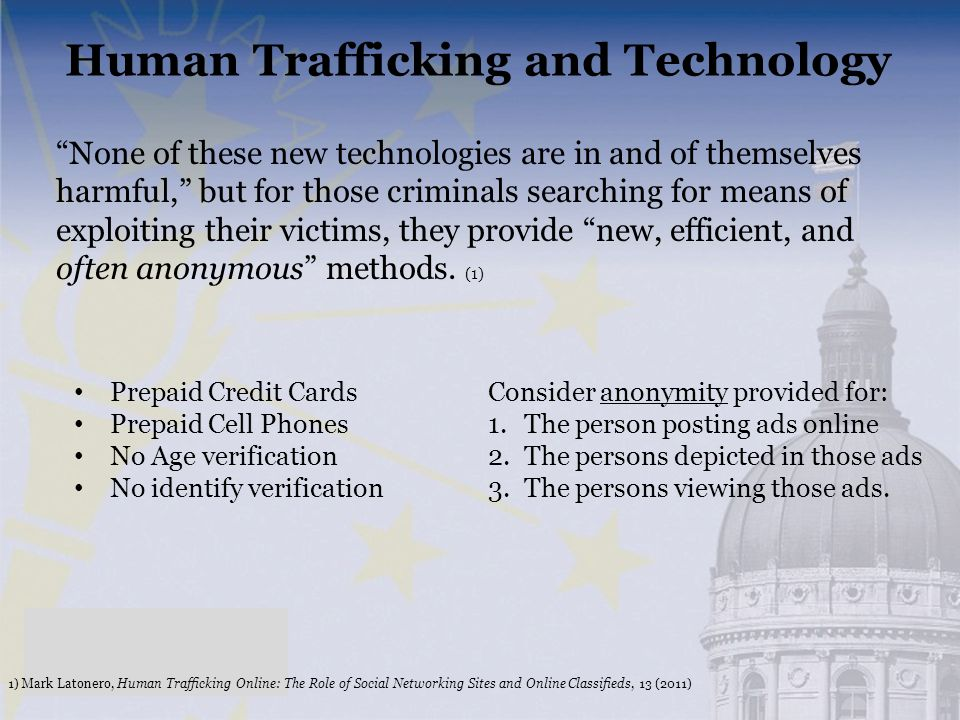 """Human Trafficking and Technology 1) Mark Latonero, Human Trafficking Online: The Role of Social Networking Sites and Online Classifieds, 13 (2011) """"No"""