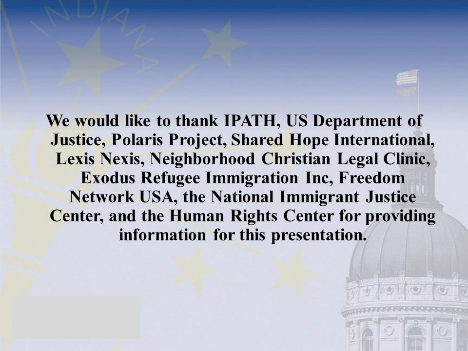 We would like to thank IPATH, US Department of Justice, Polaris Project, Shared Hope International, Lexis Nexis, Neighborhood Christian Legal Clinic,