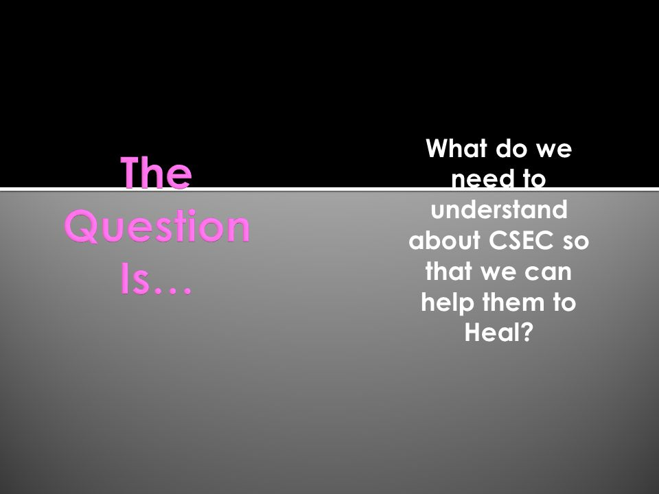 What do we need to understand about CSEC so that we can help them to Heal?