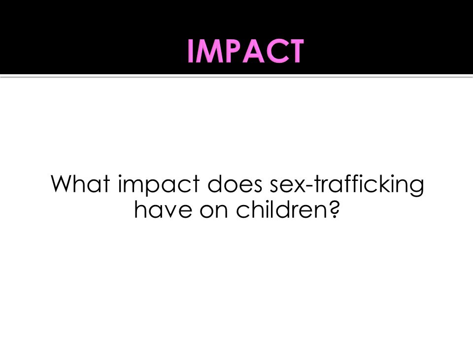 Debriefing Question: What impact does sex-trafficking have on children