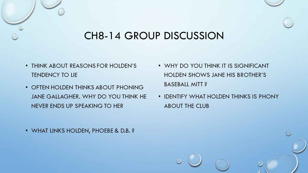 CH8-14 GROUP DISCUSSION THINK ABOUT REASONS FOR HOLDEN'S TENDENCY TO LIE OFTEN HOLDEN THINKS ABOUT PHONING JANE GALLAGHER. WHY DO YOU THINK HE NEVER E