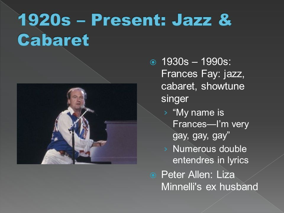 " 1930s – 1990s: Frances Fay: jazz, cabaret, showtune singer › ""My name is Frances—I'm very gay, gay, gay"" › Numerous double entendres in lyrics  Pet"