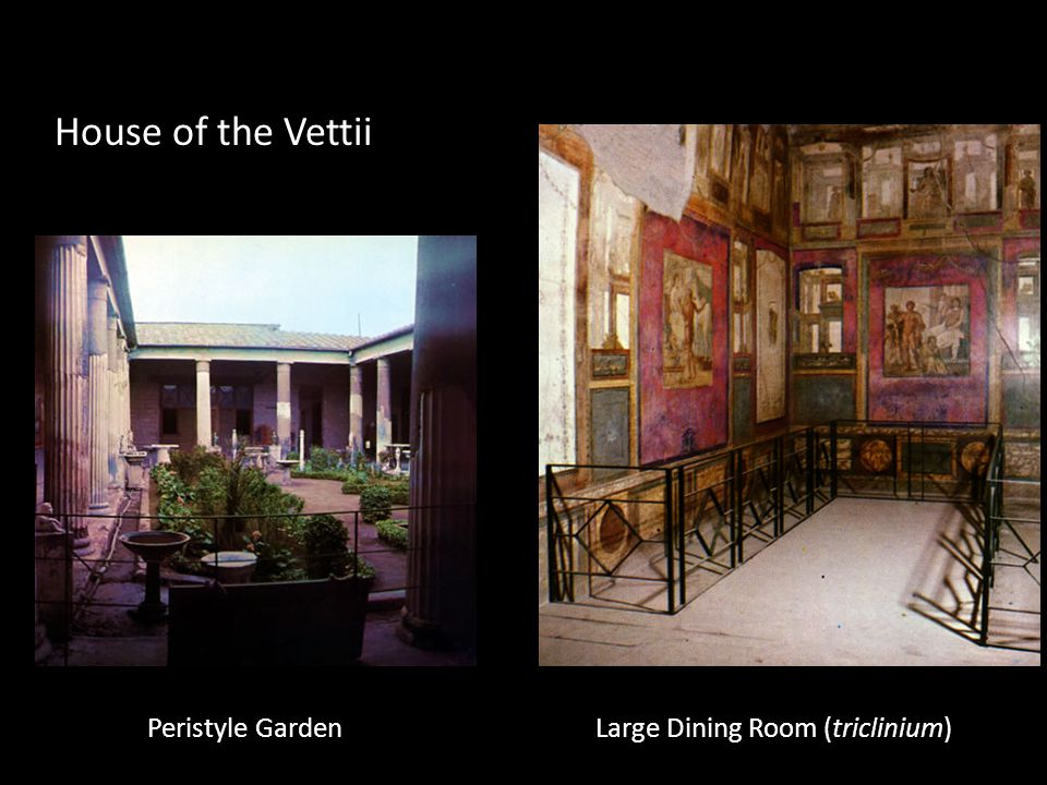 House of the Vettii Peristyle GardenLarge Dining Room (triclinium)