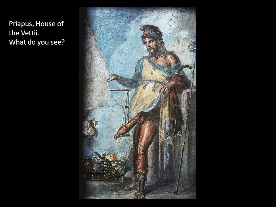 Priapus, House of the Vettii. What do you see