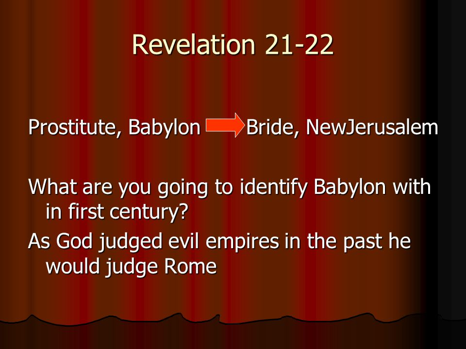 Revelation 21-22 Prostitute, Babylon Bride, NewJerusalem What are you going to identify Babylon with in first century.
