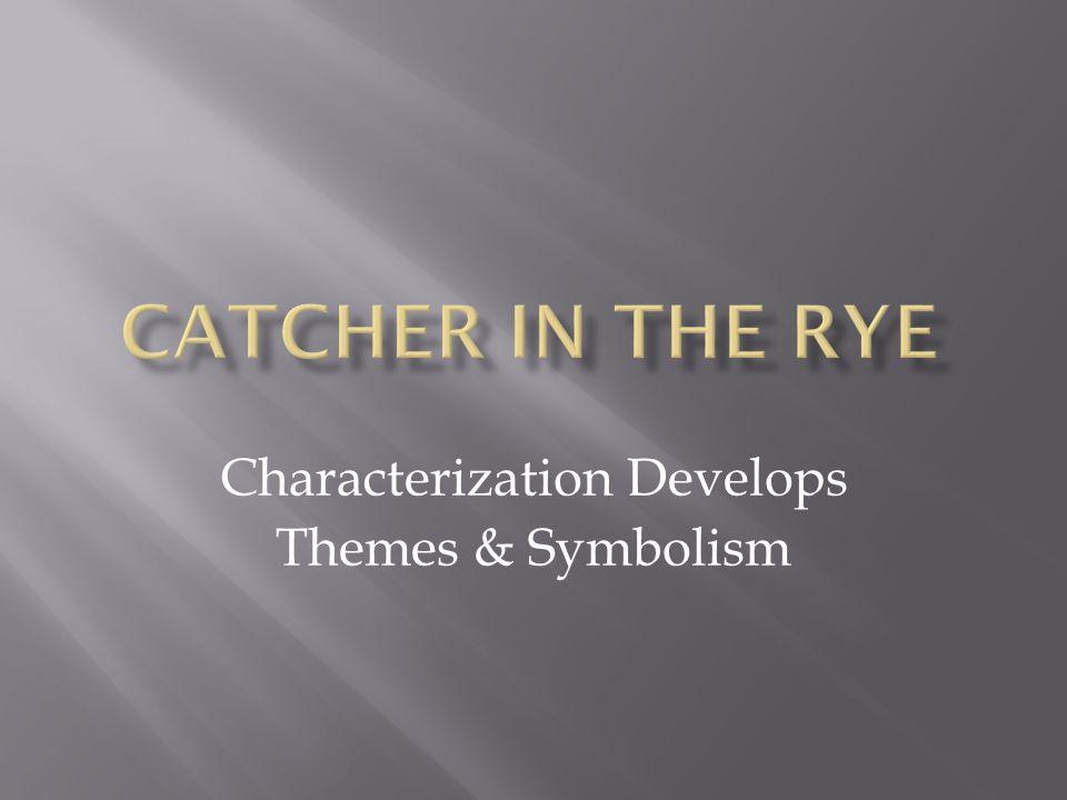 Characterization Develops Themes & Symbolism