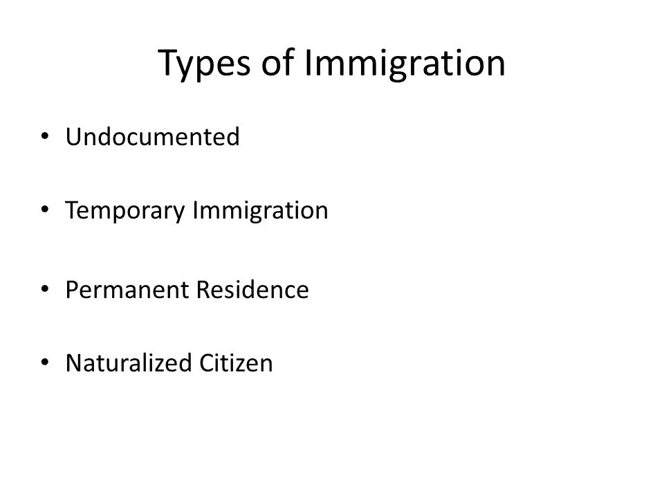 Types of Immigration Undocumented Temporary Immigration Permanent Residence Naturalized Citizen