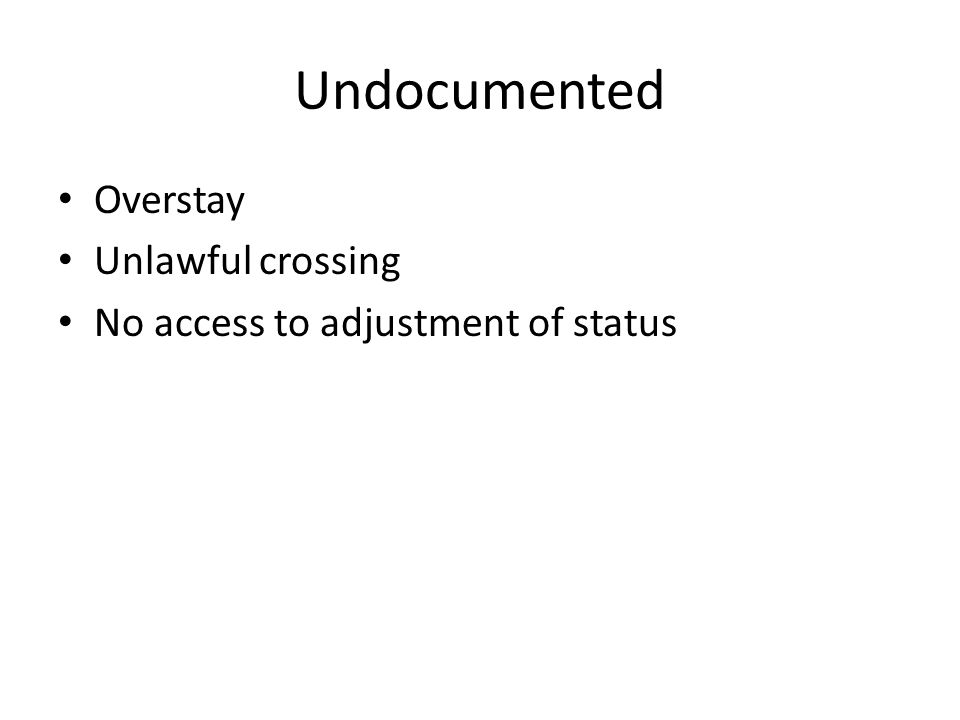 Undocumented Overstay Unlawful crossing No access to adjustment of status