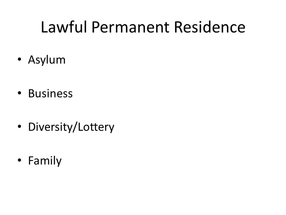 Lawful Permanent Residence Asylum Business Diversity/Lottery Family