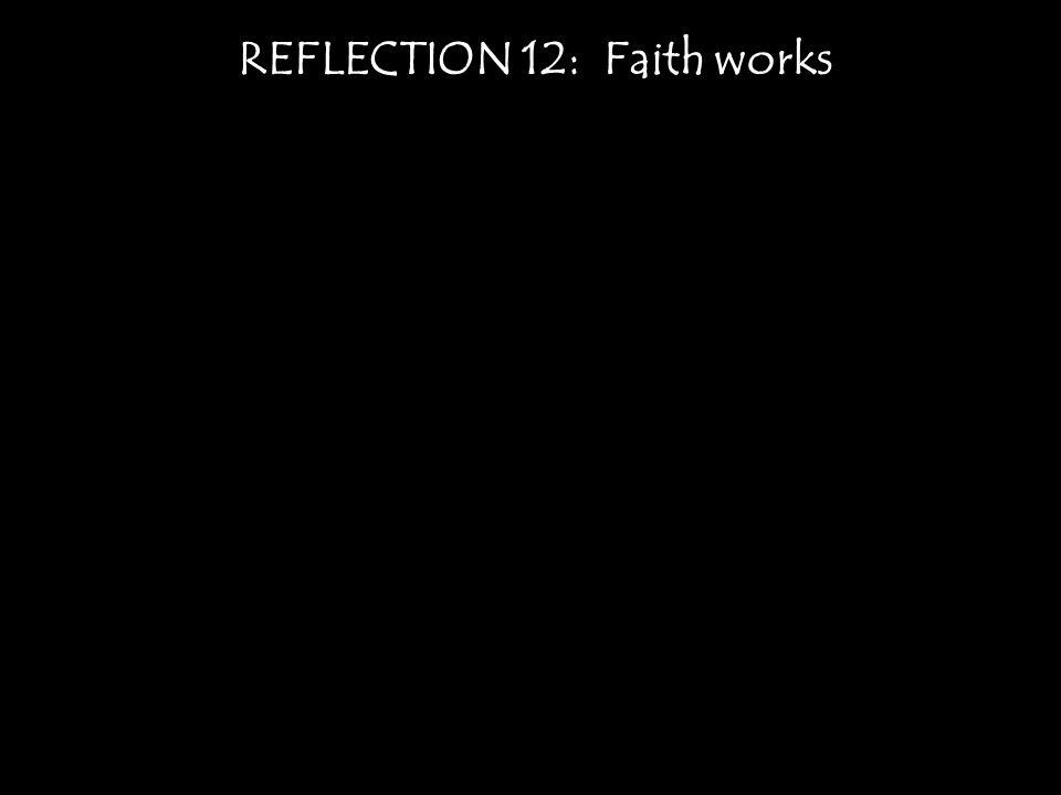 REFLECTION 12: Faith works