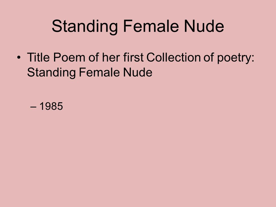Standing Female Nude Title Poem of her first Collection of poetry: Standing Female Nude –1985