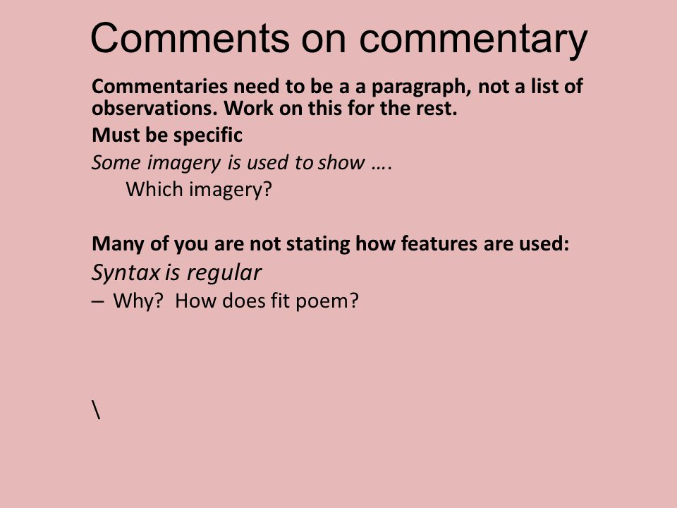 Comments on commentary Commentaries need to be a a paragraph, not a list of observations. Work on this for the rest. Must be specific Some imagery is