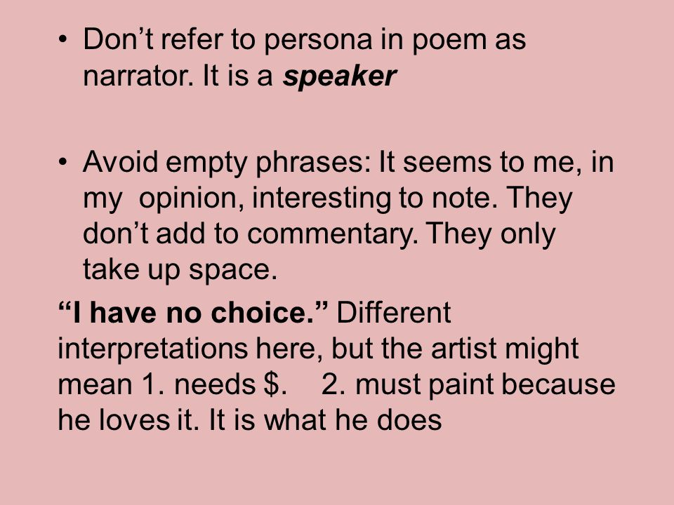 Don't refer to persona in poem as narrator. It is a speaker Avoid empty phrases: It seems to me, in my opinion, interesting to note. They don't add to