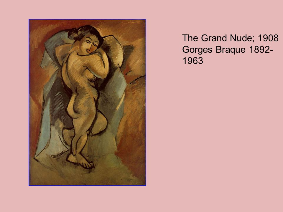 The Grand Nude; 1908 Gorges Braque 1892- 1963