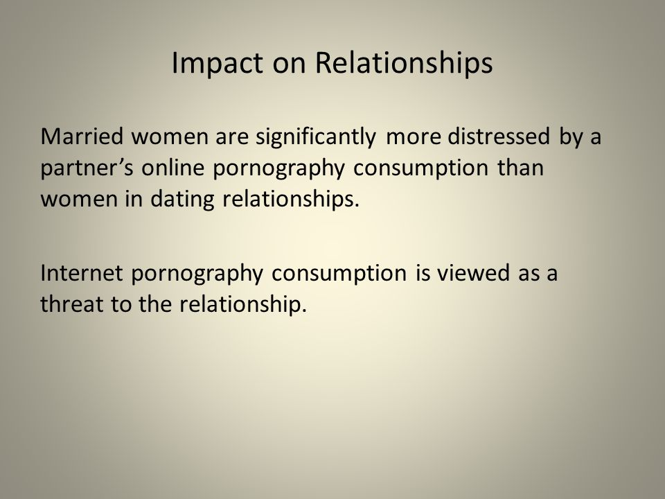 Impact on Relationships  The porn user blames the partner for their sexual problems.