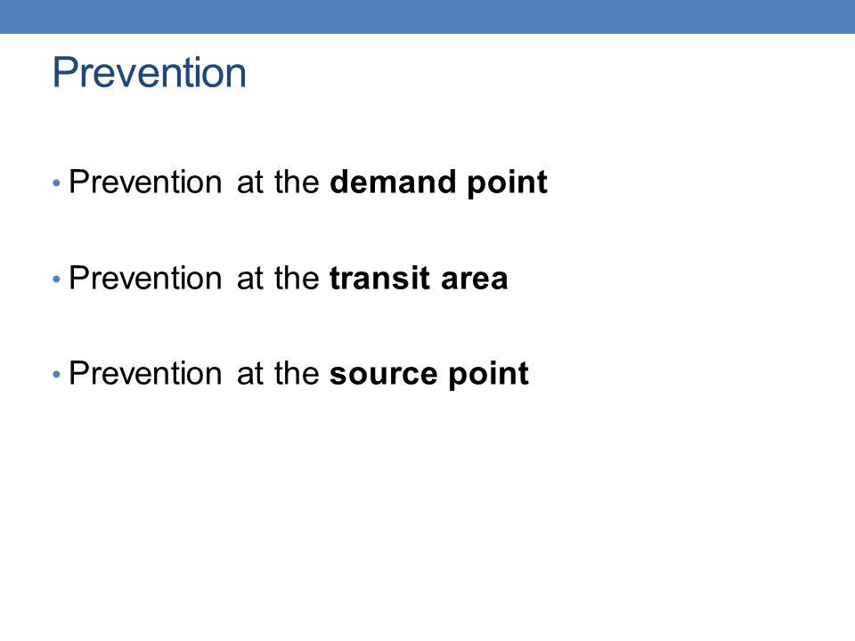 Prevention Prevention at the demand point Prevention at the transit area Prevention at the source point