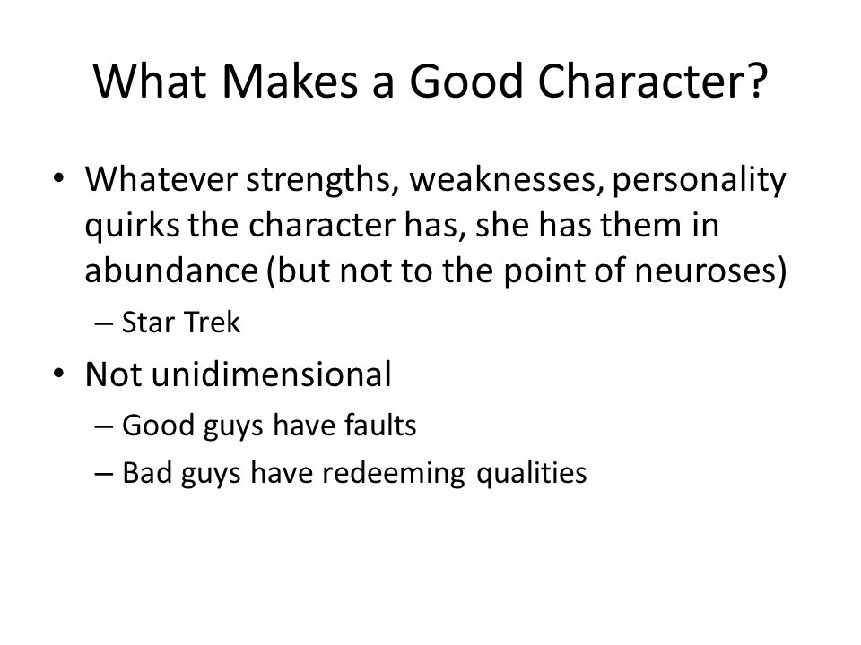 What Makes a Good Character? Whatever strengths, weaknesses, personality quirks the character has, she has them in abundance (but not to the point of