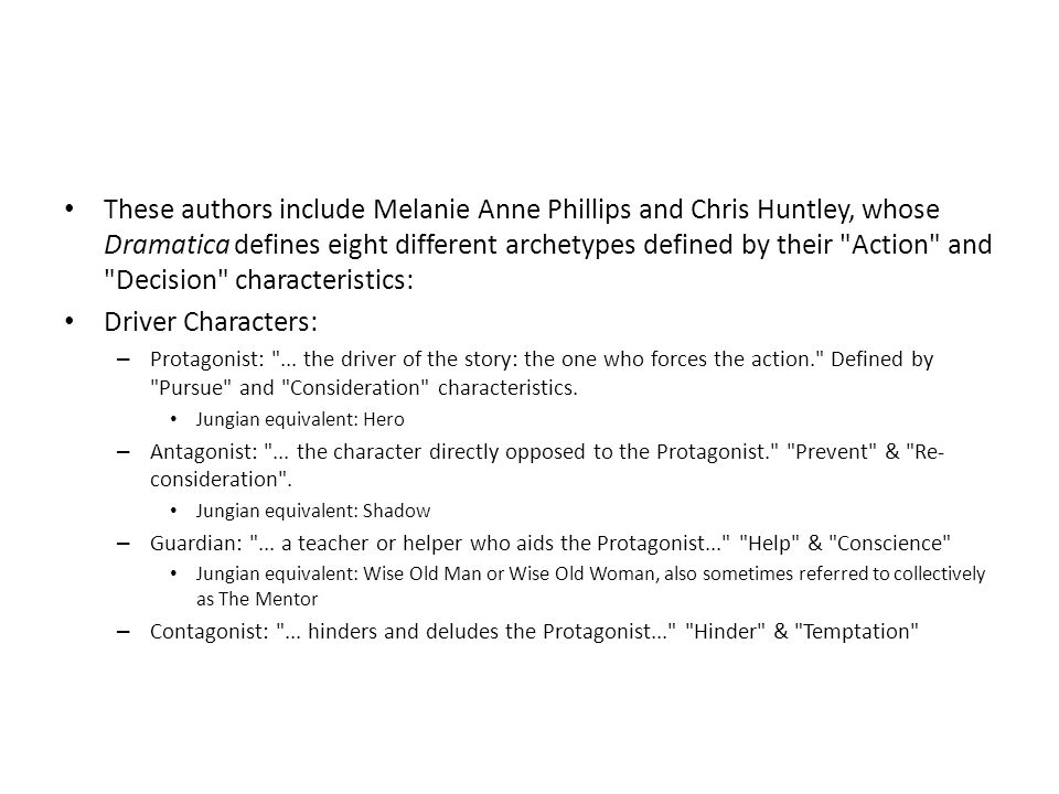 These authors include Melanie Anne Phillips and Chris Huntley, whose Dramatica defines eight different archetypes defined by their