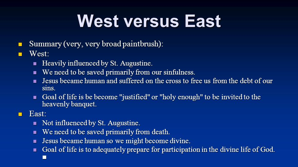West versus East Summary (very, very broad paintbrush): Summary (very, very broad paintbrush): West: West: Heavily influenced by St. Augustine. Heavil