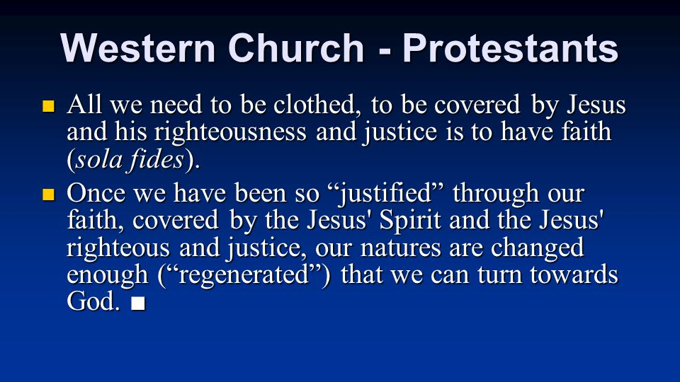 Western Church - Protestants All we need to be clothed, to be covered by Jesus and his righteousness and justice is to have faith (sola fides).