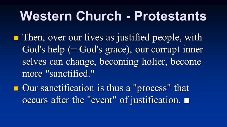 Western Church - Protestants Then, over our lives as justified people, with God's help (= God's grace), our corrupt inner selves can change, becoming