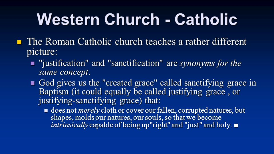 Western Church - Catholic The Roman Catholic church teaches a rather different picture: The Roman Catholic church teaches a rather different picture: