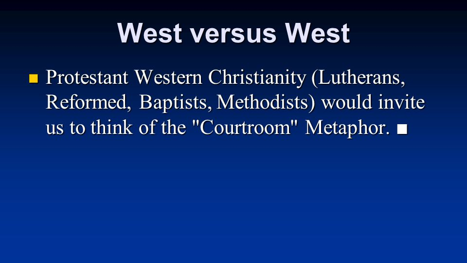 West versus West Protestant Western Christianity (Lutherans, Reformed, Baptists, Methodists) would invite us to think of the