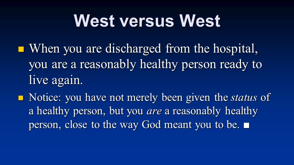 West versus West When you are discharged from the hospital, you are a reasonably healthy person ready to live again. When you are discharged from the