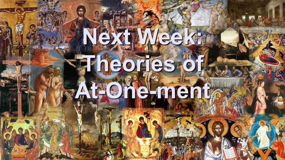 Next Week: Theories of At-One-ment