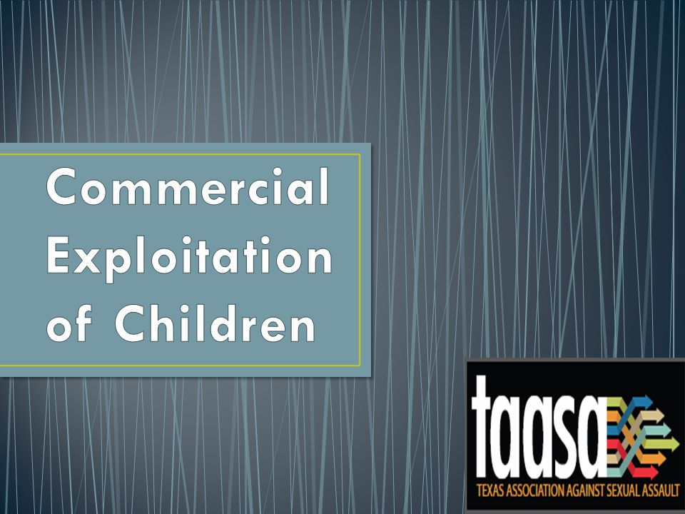 Commercially Exploited Children do not have ONE story It is critical that the agencies designed to help children are aware of and informed by the individual victim's experience.
