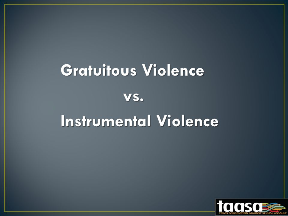 Gratuitous Violence vs. vs. Instrumental Violence
