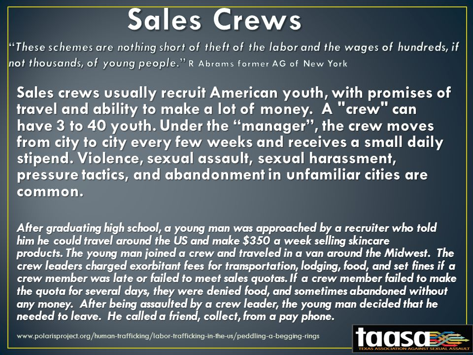Sales crews usually recruit American youth, with promises of travel and ability to make a lot of money.