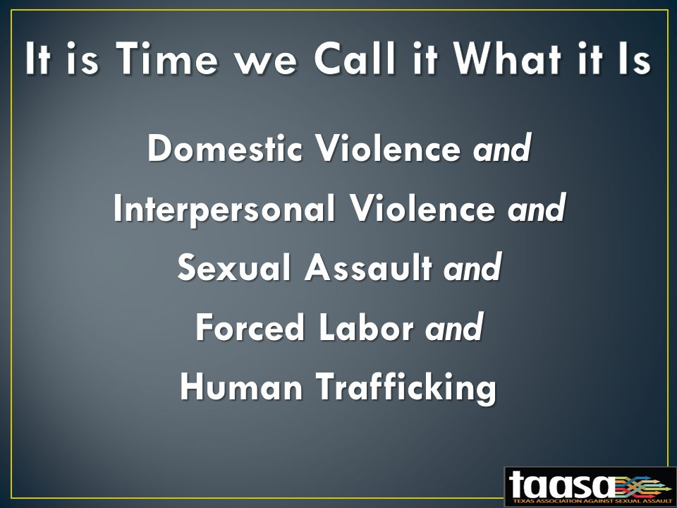Domestic Violence and Interpersonal Violence and Sexual Assault and Forced Labor and Human Trafficking