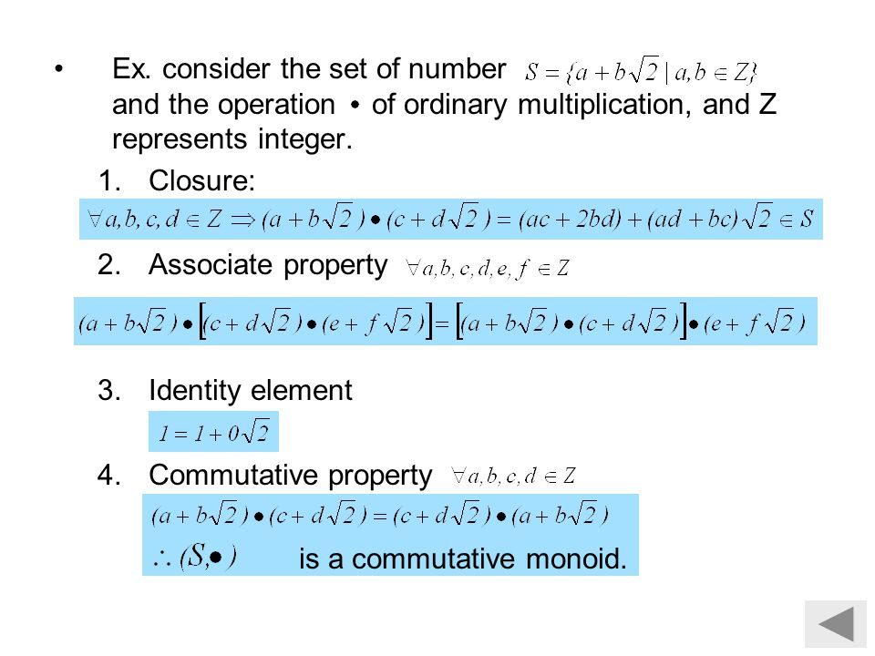 Ex. consider the set of number and the operation of ordinary multiplication, and Z represents integer. 1.Closure: 2.Associate property 3.Identity elem