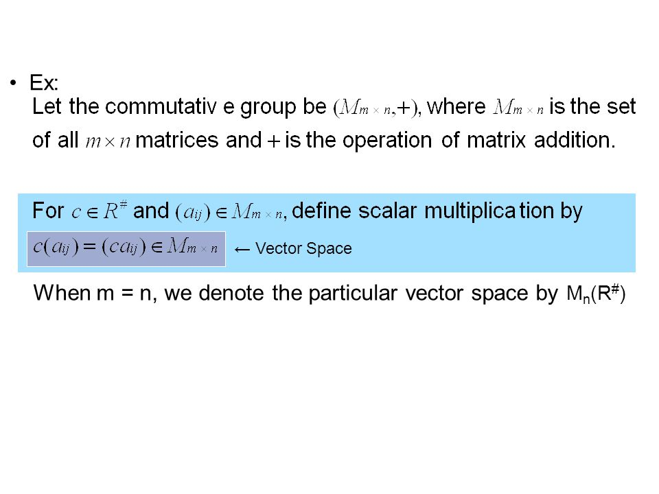← Vector Space When m = n, we denote the particular vector space by M n (R # ) Ex: