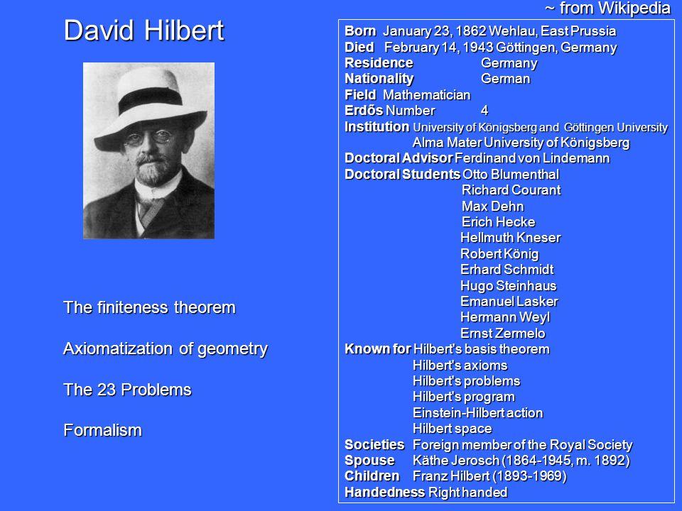 David Hilbert Born January 23, 1862 Wehlau, East Prussia Died February 14, 1943 Göttingen, Germany Residence Germany Nationality German Field Mathemat