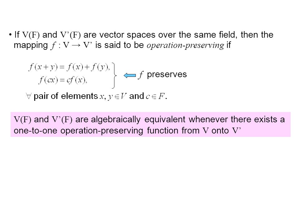 If V(F) and V'(F) are vector spaces over the same field, then the mapping f : V → V' is said to be operation-preserving if f preserves V(F) and V'(F)