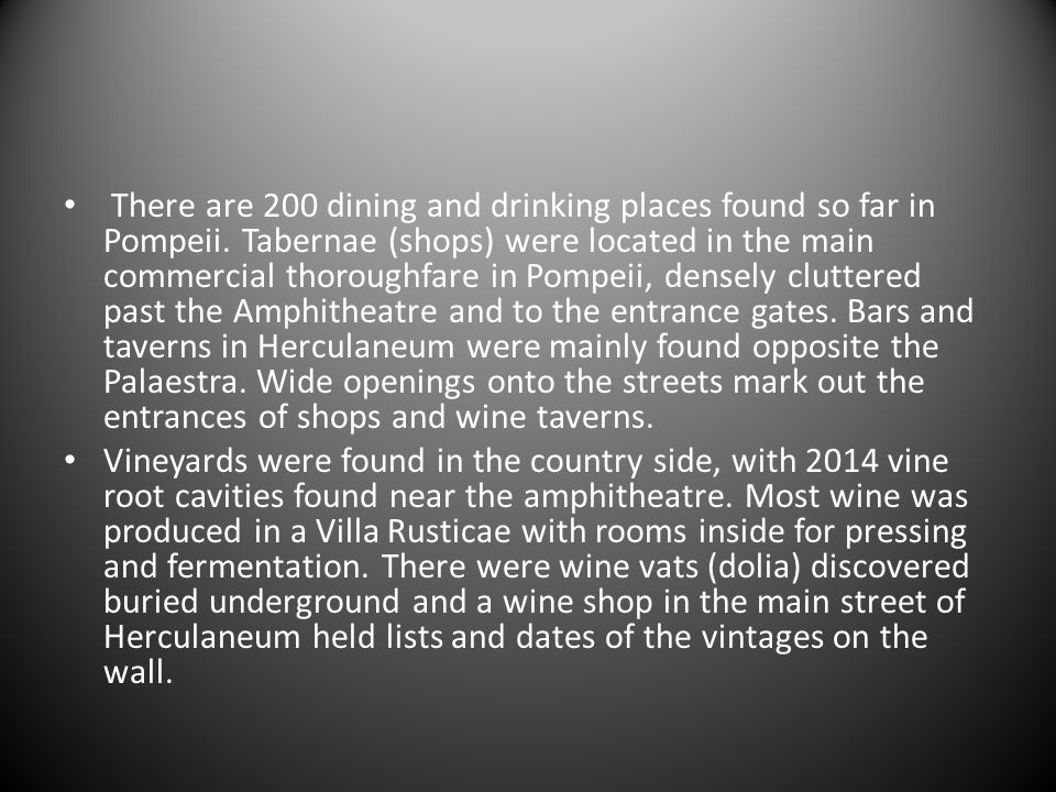 There are 200 dining and drinking places found so far in Pompeii.