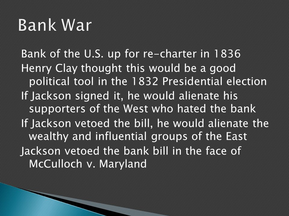 Bank of the U.S. up for re-charter in 1836 Henry Clay thought this would be a good political tool in the 1832 Presidential election If Jackson signed