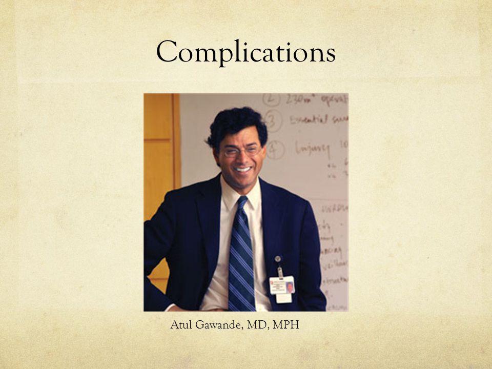 Complications Atul Gawande, MD, MPH
