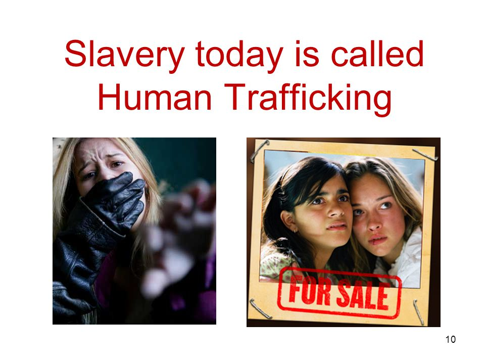Slavery today is called Human Trafficking 10
