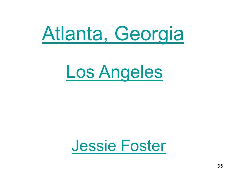 35 Atlanta, Georgia Los Angeles Jessie Foster