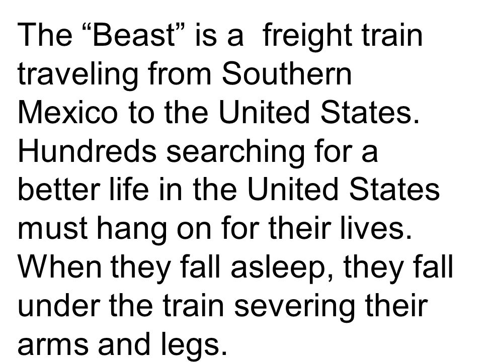 The Beast is a freight train traveling from Southern Mexico to the United States.