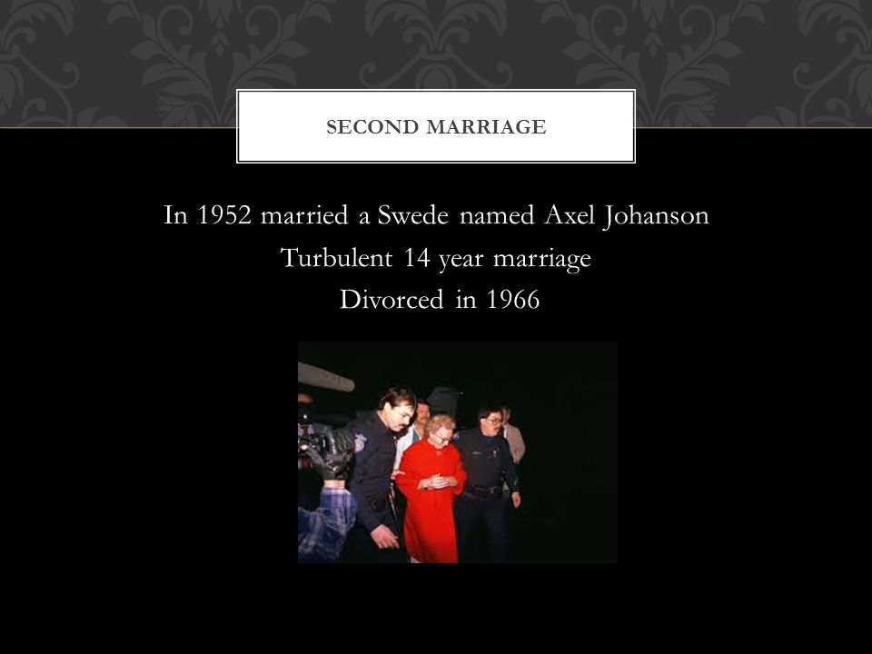 In 1952 married a Swede named Axel Johanson Turbulent 14 year marriage Divorced in 1966 SECOND MARRIAGE