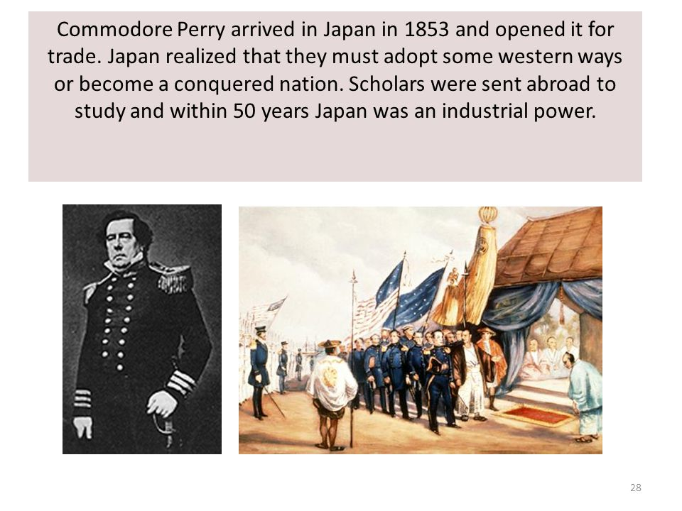28 Commodore Perry arrived in Japan in 1853 and opened it for trade.